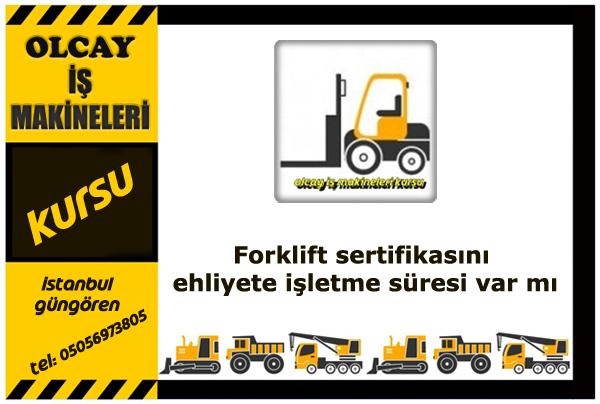 Forklift sertifikasını ehliyete işletme süresi var mı