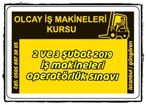 2 ve 3 Şubat 2019 İş Makineleri Operatörlük Sınavı