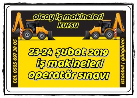 23-24 Şubat 2019 İş Makineleri operatörlük sınavı